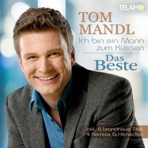Tom Mandl - Ich bin ein Mann zum Küssen - Das Beste (CD 2017)